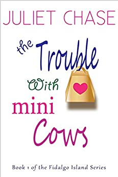 The Trouble With Mini Cows (Fidalgo Island Book 1) by [Chase, Juliet]