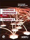 Tecnologie informatiche Plus. Linguaggio C. Con espansione online. Per le Scuole superiori