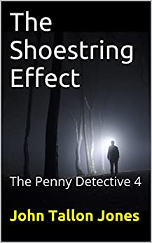 The Shoestring Effect: The Penny Detective 4 (The Penny Detective Series) by [Jones, John Tallon]