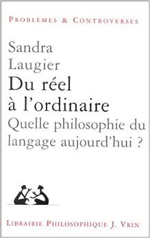 Du Reel A L'Ordinaire: Quelle Philosophie Du Langage Aujourd'hui? (Problemes Et Controverses, )