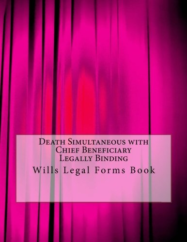 Death Simultaneous with Chief Beneficiary - Legally Binding: Wills Legal Forms Book pdf epub