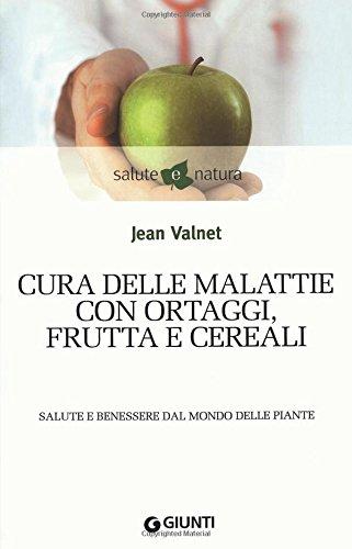 Cura Delle Malattie Con Ortaggi Frutta E Cereali Salute E Benessere Dal Mondo Delle Piante Italian Edition Valnet Jean Manti P Salvadori C Da Mosto M G 9788809745636 Amazon Com Books