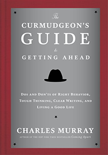 Pdf Business The Curmudgeon's Guide to Getting Ahead: Dos and Don'ts of Right Behavior, Tough Thinking, Clear Writing, and Living a Good Life
