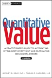 Quantitative Value, + Web Site: A Practitioner's Guide to Automating Intelligent Investment and Eliminating Behavioral…