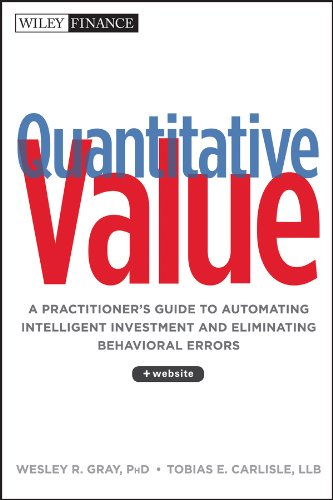 Quantitative Value: A Practitioner's Guide to Automating Intelligent Investment and Eliminating Behavioral Errors (Wiley Finance) by [Gray, Wesley R., Carlisle, Tobias E.]
