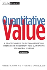 Quantitative Value, + Web Site: A Practitioner's Guide to Automating Intelligent Investment and Eliminating Behavioral Errors Hardcover