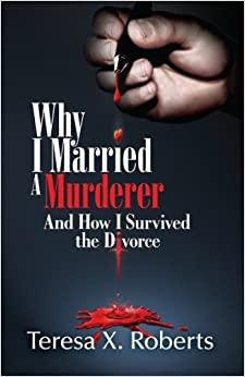 Why I Married A Murderer: And How I Survived the Divorce