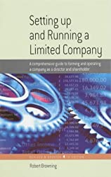 Setting Up and running a Limited Company 4/E: A comprehensive guide to forming and operating a company as a director and shareholder