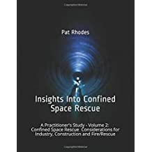Insights Into Confined Space Rescue: A Practitioner's Study – Volume 2: Confined Space Rescue Considerations for  Industry, Construction and Fire/Rescue