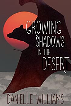 Growing Shadows in the Desert by [Williams, Danielle]