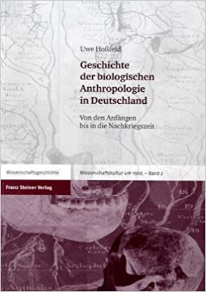 Geschichte Der Biologischen Anthropologie in Deutschland: Von Den Anfangen Bis in Die Nachkriegszeit (Wissenschaftskultur Um 1900)