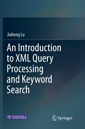 An Introduction to XML Query Processing and Keyword Search by Springer
