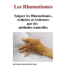 Rhumatisme, Arthrite et Arthrose : Traitements Naturels pour Soigner les rhumatismes et les divers types d'arthrites, d'arthroses et douleurs articulaires (French Edition)