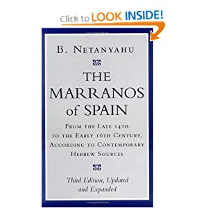 The Marranos of Spain: From the Late 14th to the Early 16th Century According to Contemporary Hebrew Sources B. Netanyahu