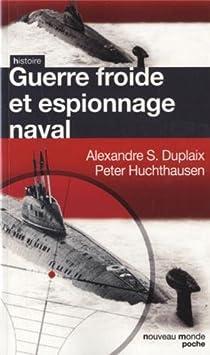 Guerre Froide et espionnage naval par Peter A. Huchthausen
