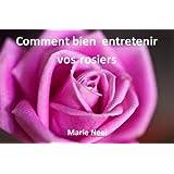Comment bien entretenir vos rosiers (French Edition)