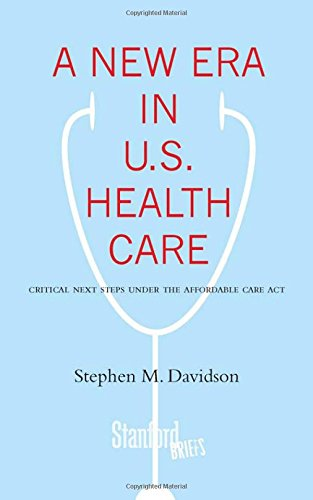 A New Era in U.S. Health Care: Critical Next Steps Under the Affordable Care Act (Stanford Briefs)