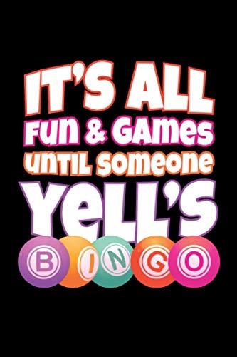 (It's All Fun and Games Until Someone Yell's Bingo: Bingo Journal, Bingo Game Notebook Note-Taking Planner Book, Bingo Player Christmas Birthday Present Gifts for Dad Mom Grandpa Grandma )