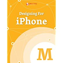 Designing For iPhone (Smashing eBook Series 30)