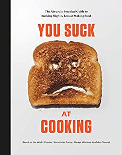 Book Cover: You Suck at Cooking: The Absurdly Practical Guide to Sucking Slightly Less at Making Food