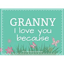 Granny I Love You Because Fill In The Blank Love Book: Prompted Fill In Blank I Love You Book for Granny; Gift Book for Granny; Things I Love About You Book for Grandmothers, Granny Appreciation Gift, Fill in I Love You Book From Grandkids, Granny Gifts