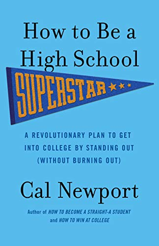 How to Be a High School Superstar: A Revolutionary Plan to Get into College by Standing Out (Without Burning - Plan School