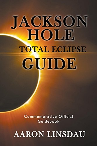 Jackson Hole Total Eclipse Guide: Commemorative Official Guidebook