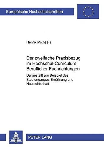 Download Der zweifache Praxisbezug im Hochschul-Curriculum Beruflicher Fachrichtungen: Dargestellt am Beispiel des Studienganges Ernährung und Hauswirtschaft ... Universitaires Européennes) (German Edition) pdf