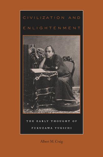Civilization and Enlightenment: The Early Thought of Fukuzawa Yukichi