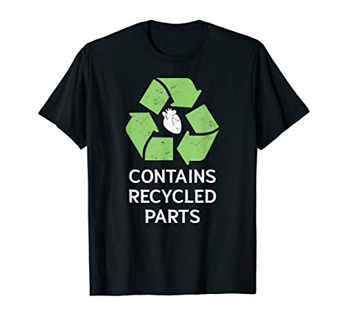 Contains Recycled Parts Shirt Transplant Gift