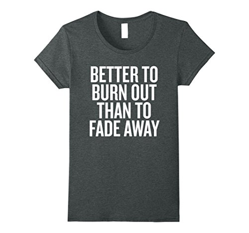 Womens Better to burn Out Than to Fade away T-shirt Motivational Medium Dark (Burnout Graphic)
