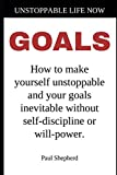 img - for Unstoppable Life Now: Goals: How to make yourself unstoppable and your goals inevitable without self-discipline or will-power. Book and Workbook book / textbook / text book