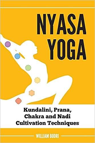 Nyasa Yoga: Kundalini, Prana, Chakra and Nadi Cultivation ...