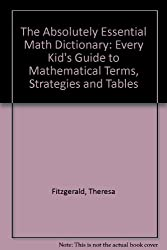 The Absolutely Essential Math Dictionary: Every Kid's Guide to Mathematical Terms, Strategies and Tables