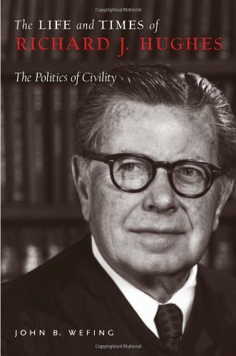 The Life and Times of Richard J. Hughes: The Politics of Civility by John B. Wefing - Shopping Rivergate