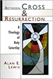 Between Cross and Resurrection, Alan E. Lewis, 0802847021