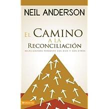 El Camino A La Reconciliacion Relacionando Personas Con Dios Y Otros Spanish Edition