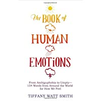 The Book of Human Emotions: From Ambiguphobia to Umpty--154 Words from Around the World for How We Feel