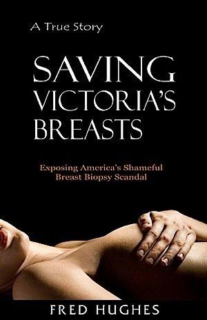 Saving Victoria's Breasts: Exposing America's Shameful Breast Biopsy Scandal PDF
