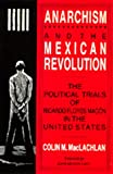img - for Anarchism and the Mexican Revolution: The Political Trials of Ricardo Flores Mag n in the United States book / textbook / text book