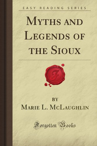 Myths and Legends of the Sioux (Forgotten Books)
