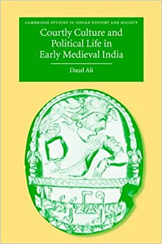 Book Courtly Culture and Political Life in Early Medieval India (Cambridge Studies in Indian History and Society)