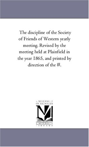 Download The discipline of the Society of Friends of Western yearly meeting. Revised by the meeting held at Plainfield in the year 1865, and printed by direction of the #. ebook