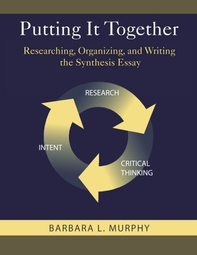 Putting It Together: Researching, Organizing, and Writing the Synthesis Essay -  Barbara L Murphy, Student, Paperback
