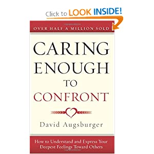 Caring Enough to Confront: How to Understand and Express Your Deepest Feelings Toward Others David W. Augsburger