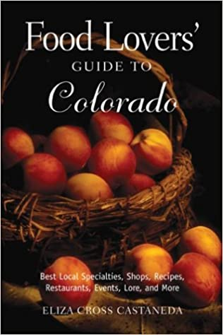 Food lovers guide to colorado best local specialties shops food lovers guide to colorado best local specialties shops recipes restaurants events lore and more food lovers series eliza cross castaneda forumfinder Choice Image