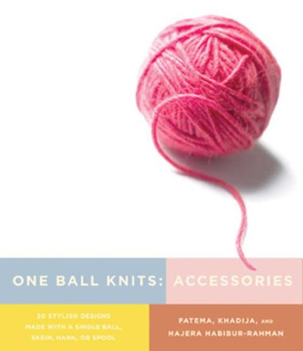 Read Online One Ball Knits Accessories: 20 Stylish Designs Made with a Single Ball, Skein, Hank, Or Spool pdf