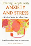 Treating People with Anxiety and Stress, Greg Wilkinson, Bruce Moore, Pascale Moore, 1857751396