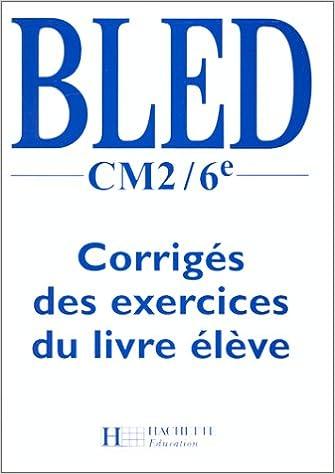 Bled Cm2 6eme Corriges Des Exercices Du Livre Eleve Orthographe Grammaire Conjugaison Amazon Co Uk Collectif 9782011160652 Books