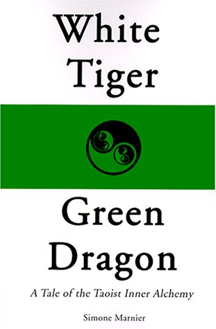 White Tiger, Green Dragon: A Tale of the Taoist Inner Alchemy pdf